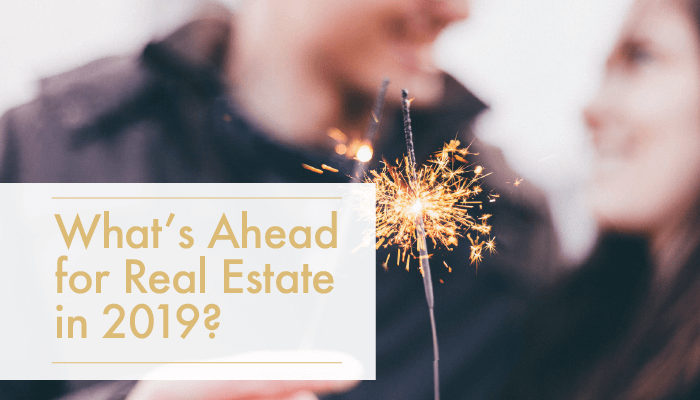 What's Ahead for Real Estate in 2019 ???